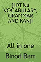 JLPT N4 VOCABULARY, GRAMMAR AND KANJI: All in one