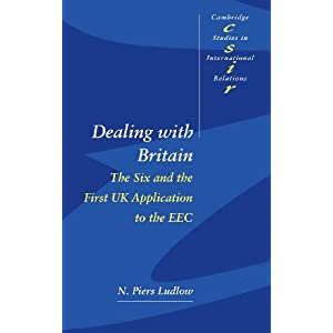 Dealing with Britain: The Six and the First UK Application to the EEC (Cambridge Studies in International Relations)
