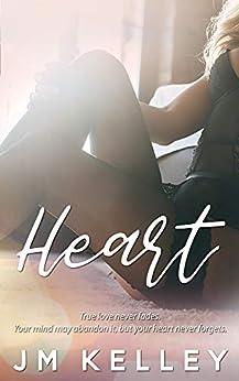 Heart: A steamy second chance romance by [Kelley, JM]
