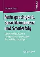 Mehrsprachigkeit, Sprachkompetenz und Schulerfolg: Kontexteinfluesse auf die schulsprachliche Entwicklung Ein- und Mehrsprachiger