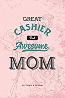Great Cashier but Awesome Mom Notebook & Journal