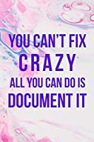 You Can't Fix Crazy All you Can do is Document It: Psychologist Notebook Journal Composition Blank Lined Diary Notepad 120 Pages Paperback Pink