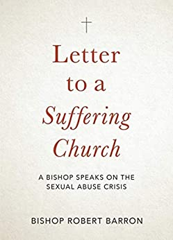 Letter to a Suffering Church: A Bishop Speaks on the Sexual Abuse Crisis by [Barron, Robert]