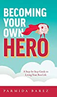 Becoming Your Own Hero: A Step-by-Step Guide to Living Your Best Life