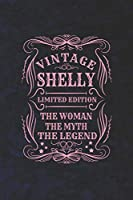 Vintage Shelly Limited Edition The Woman The Myth The Legend: First Name Funny Sayings Personalized Customized Names Gift Birthday Girl Women Mother's Day Notebook Journal