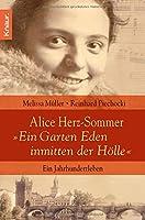 """Alice Herz-Sommer - """"Ein Garten Eden inmitten der Hoelle"""": Ein Jahrhundertleben"""