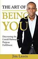 The Art of Being You: Discovering the Untold Pathway to Purpose Fulfillment