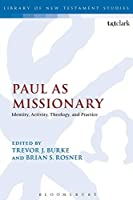 Paul as Missionary: Identity, Activity, Theology, And Practice (Library of New Testament Studies)