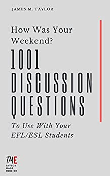 How Was Your Weekend? 1001 Discussion Questions To Use With Your EFL/ESL Students by [Taylor, James M.]