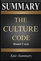 Summary: The Culture Code the Secrets of Highly Successful Groups a Comprehensive Guide to the Book of Daniel Coyle (Epic-Summary)
