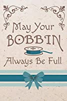 May Your Bobbin Always Be Full: Cute Sewing Notebook With 6 x 9 Dot Grid Paper For Those Who Love To Sew