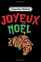 Composition Notebook: Joyeux Noel Croissan French France Christmas Gift  Journal/Notebook Blank Lined Ruled 6x9 100 Pages