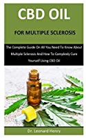 Cbd Oil For Multiple Sclerosis: The Complete Guide On All You Need To Know About Multiple Sclerosis And How To Complexly Cure Yourself Using CBD Oil