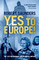 Yes to Europe!: The 1975 Referendum and Seventies Britain