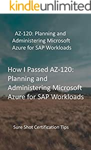 AZ-120: Planning and Administering Microsoft Azure for SAP Workloads: Sure Shot Certification Tips (English Edition)