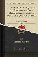 Viage de España, En Que Se Da Noticia de Las Cosas Mas Apreciables, Y Dignas de Saberse, Que Hay En Ella, Vol. 5: Trata de Madrid (Classic Reprint)
