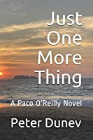 Just One More Thing: A Paco O'Reilly Novel