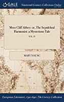 Moss Cliff Abbey: Or, the Sepulchral Harmonist: A Mysterious Tale; Vol. IV