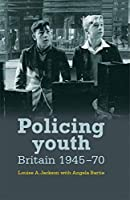Policing Youth: Britain, 1945–70