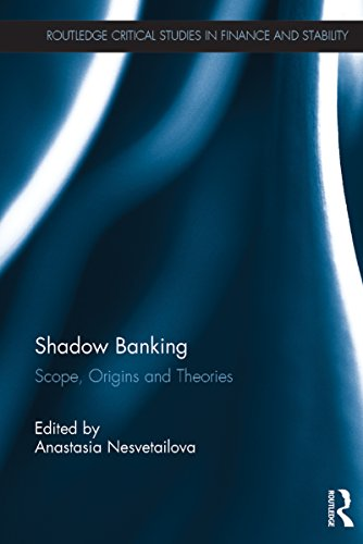 Shadow Banking: Scope, Origins and Theories (Routledge Critical Studies in Finance and Stability)