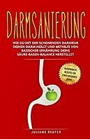 Darmsanierung: Wie du mit der schonenden Darmkur deinen Darm heilst und mithilfe von basischer Ernaehrung deine Saeure-Basen-Balance herstellst | Gesunde Darmflora aufbauen & natuerlich entschlacken