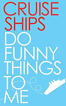 Cruise Ships Do Funny Things To Me by [Kinser, Joshua]