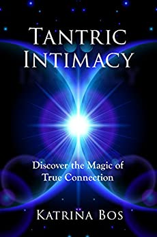 Tantric Intimacy: Discover the Magic of True Connection by [Bos, Katrina]