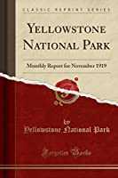Yellowstone National Park: Monthly Report for November 1919 (Classic Reprint)