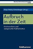 Aufbruch in Der Zeit: Kirchenreform Und Europaischer Katholizismus (Munchener Kirchenhistorische Studien)