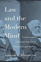 Law and the Modern Mind: Consciousness and Responsibility in American Legal Culture