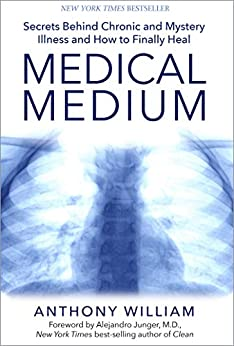 Medical Medium: Secrets Behind Chronic and Mystery Illness and How to Finally Heal by [William, Anthony]