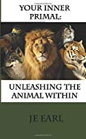 Your Inner Primal: Unleashing the Animal Within