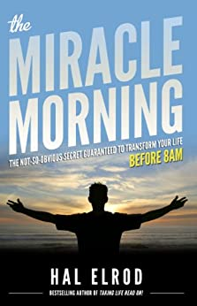 The Miracle Morning: The Not-So-Obvious Secret Guaranteed to Transform Your Life (Before 8AM) by [Elrod, Hal]