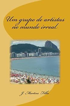 [Filho, J. Martins]のUm grupo de artistas no mundo irreal (Portuguese Edition)