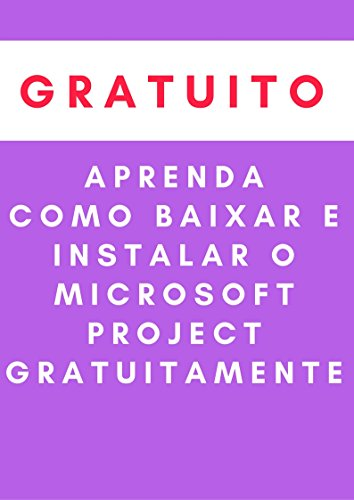 Aprenda Como Baixar e Instalar o Microsoft Project GRATUITAMENTE (Portuguese Edition)