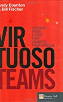 Virtuoso Teams: Lessons from teams that changed their worlds (Financial Times Series)