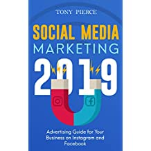 Social Media Marketing 2019: Advertising Guide for Your Business on Instagram and Facebook