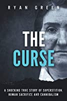 The Curse: A Shocking True Story of Superstition, Human Sacrifice and Cannibalism