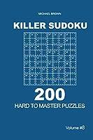 Killer Sudoku - 200 Hard to Master Puzzles 9x9 (Volume 8)