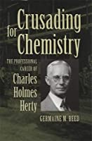 Crusading for Chemistry: The Professional Career of Charles Holmes Herty