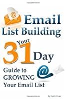Email List Building: The 31 Day Guide to Growing Your List [並行輸入品]