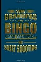 """Some Grandpas Play Bingo real Grandpas Go Skeet Shooting: Cool Skeet Shooting Design Sayings For Shooter Play's Skeet Great Gift (6""""x9"""") Dot Grid Notebook to write in"""