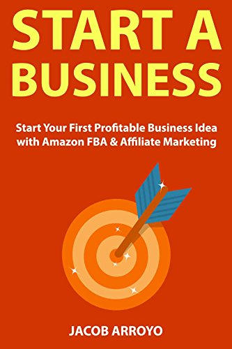 Start a Business: Start Your First Profitable Business Idea with Amazon FBA & Affiliate Marketing (English Edition)