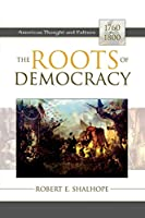 The Roots of Democracy: American Thought and Culture, 1760D1800