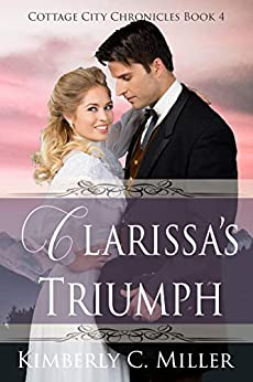 Clarissa's Triumph (Cottage City Chronicles Book 4) by [Miller, Kimberly C.]