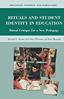 Rituals and Student Identity in Education: Ritual Critique for a New Pedagogy (Education, Politics and Public Life)