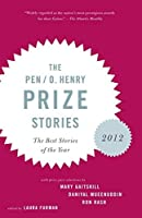 The PEN/O. Henry Prize Stories 2012: Including stories by John Berger, Wendell Berry, Anthony Doerr, Lauren Groff, Yi by Unknown(2012-04-17)
