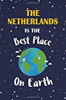 The Netherlands Is The Best Place On Earth: The Netherlands Souvenir Notebook
