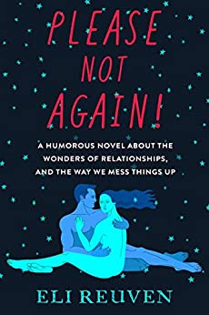 Please Not Again!: A Humorous Novel about the Wonders of Relationships and the Way We Mess Things Up by [Reuven, Eli]