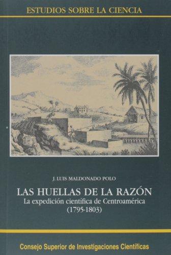 Las huellas de la razón: La expedición científica de Centroamérica (1795-1803) (Estudios sobre la Ciencia)